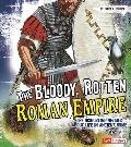 Bloody, Rotten Roman Empire : The Disgusting Details about Life in Ancient Rome