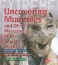 Uncovering Mummies and Other Mysteries of the Ancient World (Extreme Adventures!) (Fact Find...