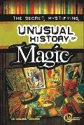 Secret, Mystifying, Unusual History of Magic, The (Velocity: Unusual Histories)