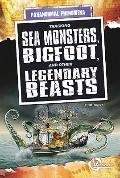 Tracking Sea Monsters, Bigfoot, and Other Legendary Beasts (Unexplained Phenomena)