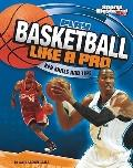 Play Basketball Like a Pro : Key Skills and Tips