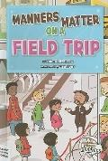 Manners Matter on a Field Trip (First Graphics)