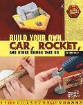 Build Your Own Car, Rocket, and Other Things that Go (Edge Books)
