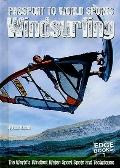Windsurfing : The World's Windiest Water Sport Spots and Techniques