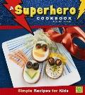 Superhero Cookbook : Simple Recipes for Kids