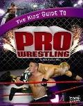Kids' Guide to Pro Wrestling