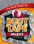 Kids' Guide to Duct Tape Projects (Kids' Guides)