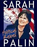 Sarah Palin : Political Rebel