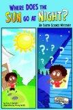 Where Does the Sun Go at Night?; An Earth Science Mystery (First Graphics: First Graphics: S...