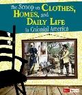 Scoop on Clothes, Homes, and Daily Life in Colonial America