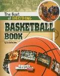 The Best of Everything Basketball Book (The All-Time Best of Sports)