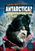 Can You Survive Antarctica? : An Interactive Survival Adventure