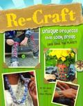 Re-Craft: Unique Projects That Look Great (and Save the Planet) (Green Crafts)