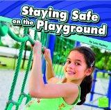 Staying Safe on the Playground (First Facts: Staying Safe)
