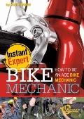 Bike Mechanic : How to Be an Ace Bike Mechanic