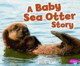 Baby Sea Otter Story (Baby Animals)