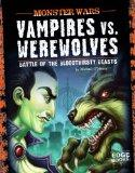 Vampires vs. Werewolves; Battle of the Bloodthirsty Beasts (Monster Wars)