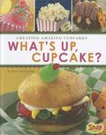 What's up, Cupcake? : Creating Amazing Cupcakes