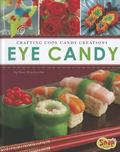 Eye Candy : Crafting Cool Candy Creations