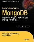 Definitive Guide to MongoDB : The NoSQL Database for Cloud and Desktop Computing