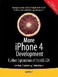 More iPhone and iPad Development for iOS 4: Further Explorations of the iOS SDK