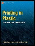 Printing in Plastic : Build Your Own 3D Printer