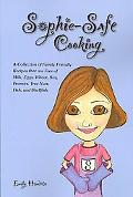 Sophie-safe Cooking A Collection of Family Friendly Recipes That Are Free of Milk, Eggs, Whe...