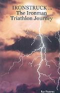 Ironstruck ... the Ironman Triathlon Journey