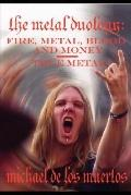 Metal Duology: Fire, Metal, Blood and Money / True Metal