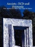 Anxiety, Ocd and Hypnosis:New Answers for Those Who Suffer in Silence New Answers for Those ...