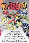 KA-Boom! a Dictionary of Comic Book Words, Symbols and Onomatopoeia