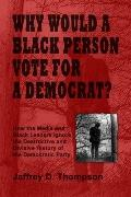 Why Would a Black Person Vote for a Democrat?