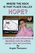 Where the Heck Is That Place Called Hope?