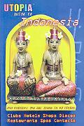 Utopia Guide to Indonesia: The Gay and Lesbian Scene in 43 Cities Including Jakarta and the ...