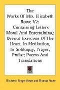 The Works of Mrs. Elizabeth Rowe V2: Containing Letters Moral and Entertaining: Devout Exerc...