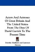 Actors and Actresses of Great Britain and the United States: From the Days of David Garrick ...