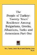People of Turkey Twenty Years' Residence Among Bulgarians, Greeks, Albanians, Turks and Arme...