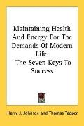 Maintaining Health and Energy for the Demands of Modern Life: The Seven Keys to Success