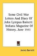 Some Civil War Letters and Diary of John Lympus Barnett: Indiana Magazine of History, June 1941