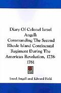 Diary of Colonel Israel Angell: Commanding the Second Rhode Island Continental Regiment duri...