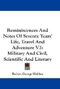 Reminiscences and Notes of Seventy Years' Life, Travel and Adventure V2: Military and Civil,...