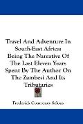 Travel and Adventure in South-East Africa: Being the Narrative of the Last Eleven Years Spen...