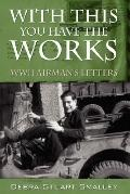 With This You Have the Works Wwii Airman's Letters