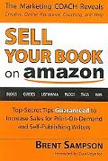 Sell Your Book on Amazon Top-Secret Tips Guaranteed to Increase Sales for Print-on-Demand an...