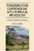 Pondering Four Controversial Sites in Biblical Archeology: Eden, Noah's Landing, Joseph's Ma...