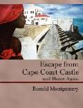 Escape from Cape Coast Castle: And Home Again