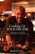 Cooking up Your Dreams: The beginning of one man's journey from cooking T. V. dinners to coo...