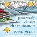Queen Vernita Visits the Blue Ice Mountains