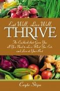 Eat Well, Live Well, Thrive: The cookbook that gives you all you need to love what you eat, ...