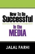 How To Be Successful In The Media
